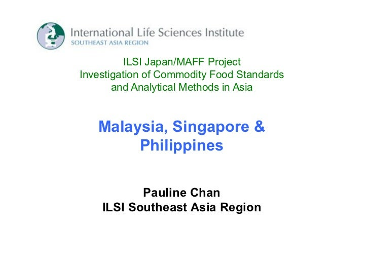 ILSI Japan/MAFF ProjectInvestigation of Commodity Food Standards       and Analytical Methods in Asia   Malaysia, Singapor...