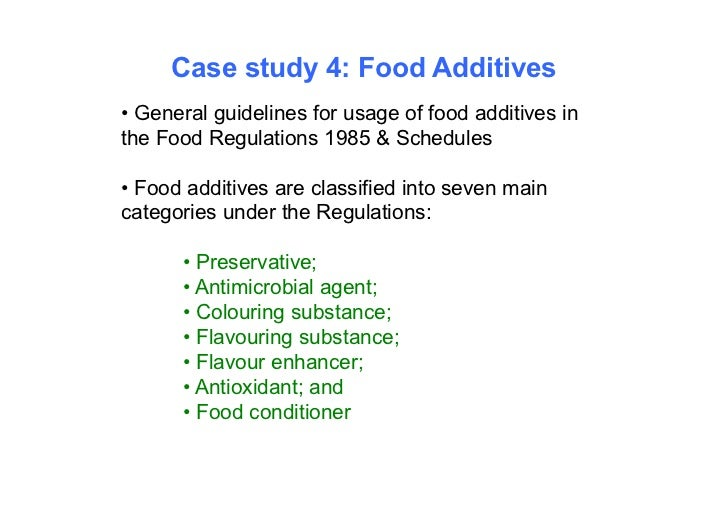 Case study 4: Food Additives• General guidelines for usage of food additives inthe Food Regulations 1985 & Schedules• Food...