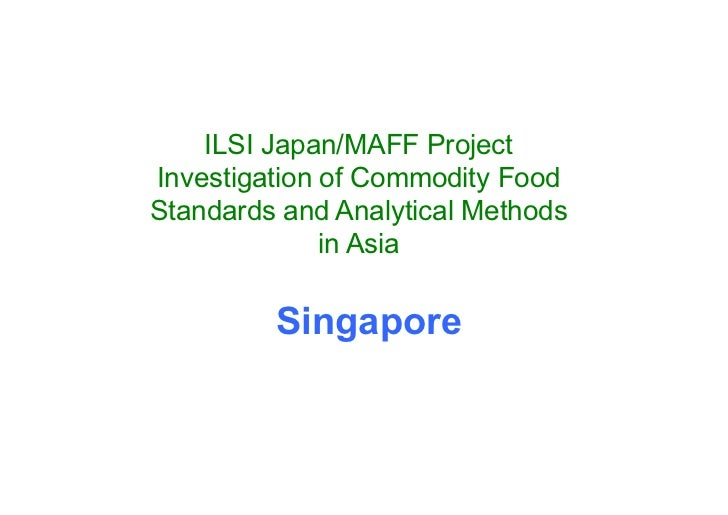 ILSI Japan/MAFF ProjectInvestigation of Commodity FoodStandards and Analytical Methods              in Asia         Singap...