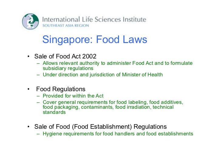Singapore: Food Laws• Sale of Food Act 2002    – Allows relevant authority to administer Food Act and to formulate      su...
