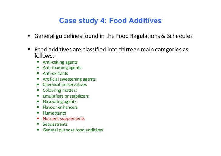 Case study 4: Food Additives General guidelines found in the Food Regulations & Schedules Food additives are classified ...