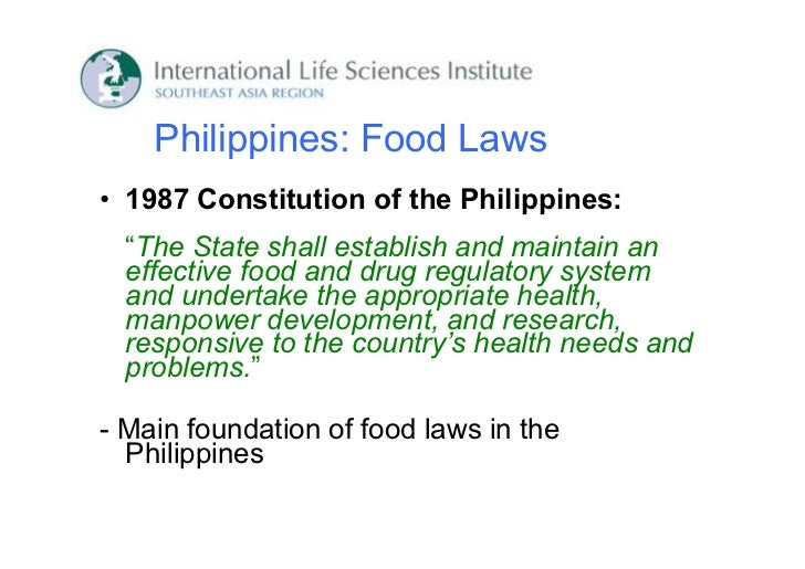 """Philippines: Food Laws• 1987 Constitution of the Philippines:  """"The State shall establish and maintain an  effective food ..."""
