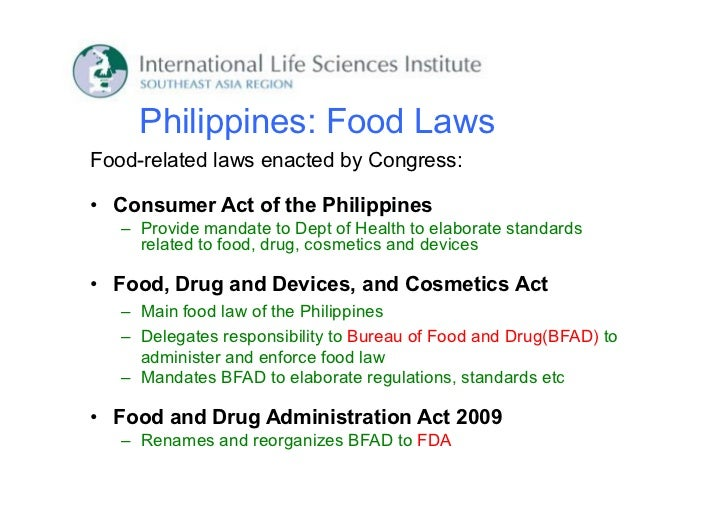 Philippines: Food LawsFood-related laws enacted by Congress:• Consumer Act of the Philippines   – Provide mandate to Dept ...