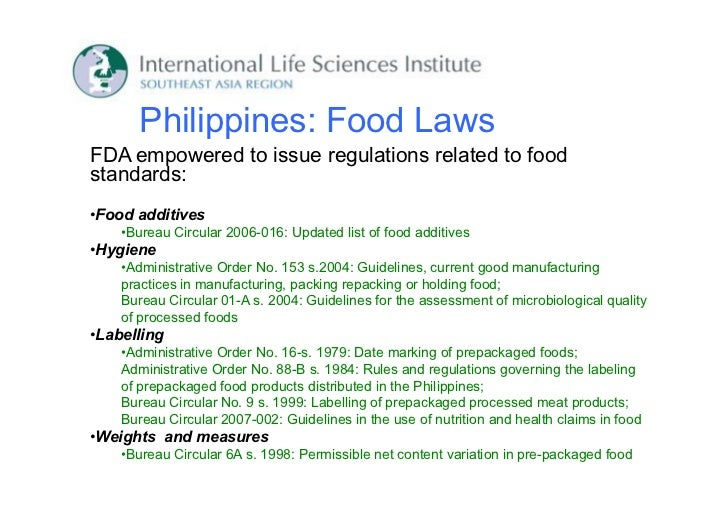 Philippines: Food LawsFDA empowered to issue regulations related to foodstandards:•Food additives    •Bureau Circular 2006...