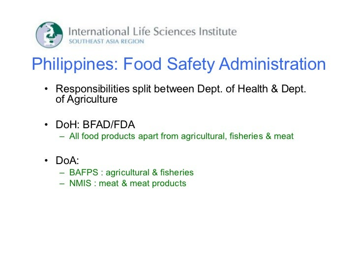 Philippines: Food Safety Administration • Responsibilities split between Dept. of Health & Dept.   of Agriculture • DoH: B...
