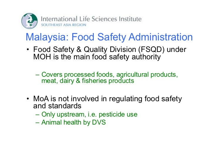 Malaysia: Food Safety Administration• Food Safety & Quality Division (FSQD) under  MOH is the main food safety authority  ...