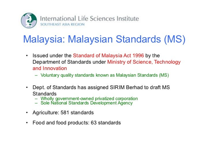 Malaysia: Malaysian Standards (MS)• Issued under the Standard of Malaysia Act 1996 by the  Department of Standards under M...