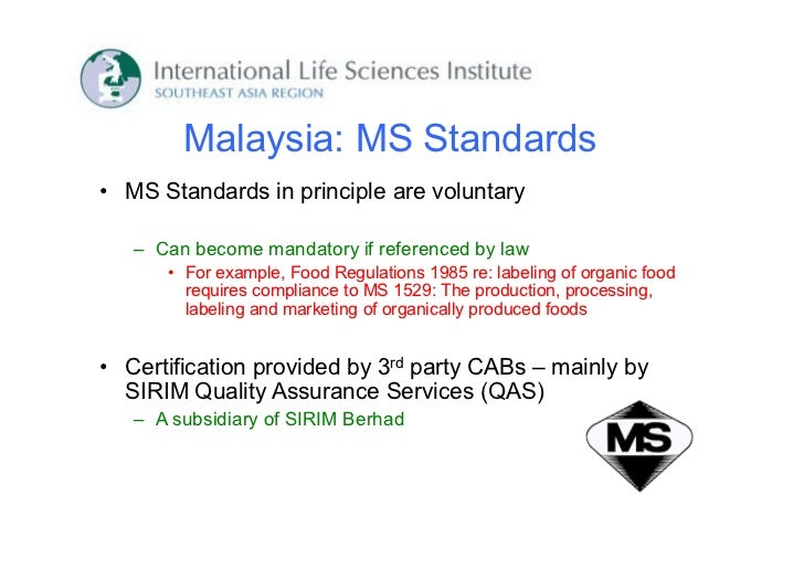 Malaysia: MS Standards• MS Standards in principle are voluntary   – Can become mandatory if referenced by law      • For e...