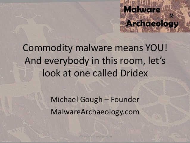 Commodity malware means YOU! And everybody in this room, let's look at one called Dridex Michael Gough – Founder MalwareAr...