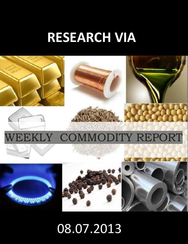 I Prateekj16 18july WEEKLY COMMODITY REPORT 2808.07.2013 RESEARCH VIA