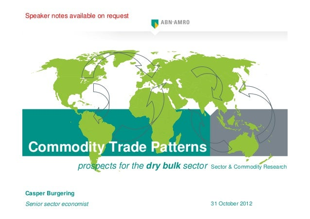 Speaker notes available on request Commodity Trade Patterns                   prospects for the dry bulk sector   Sector &...