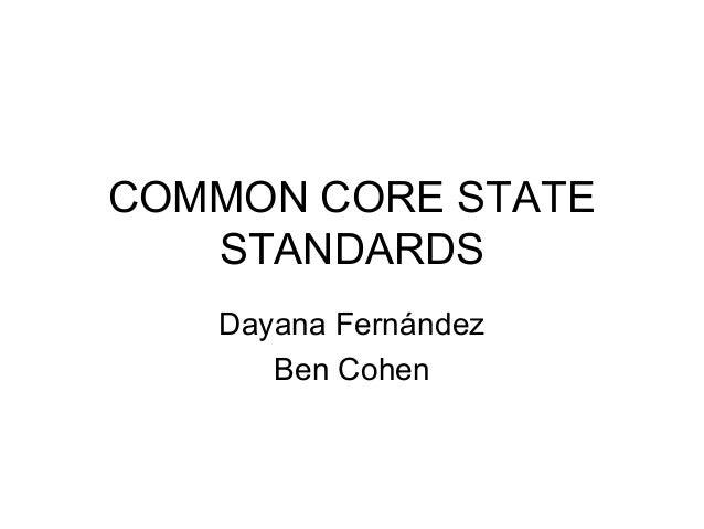 COMMON CORE STATE STANDARDS Dayana Fernández Ben Cohen