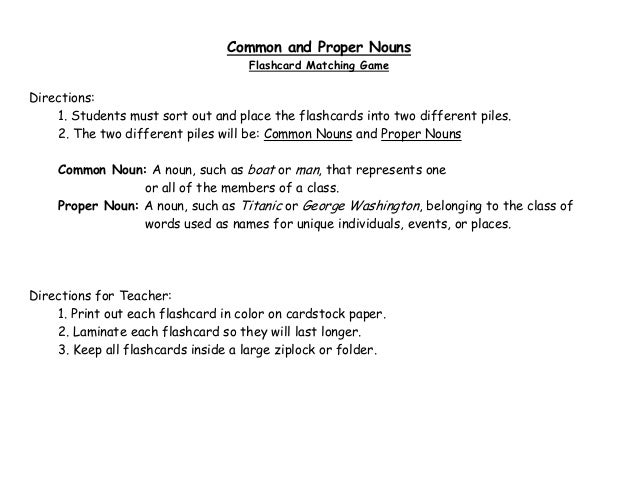 Common and Proper Nouns Flashcard Matching Game Directions: 1. Students must sort out and place the flashcards into two di...