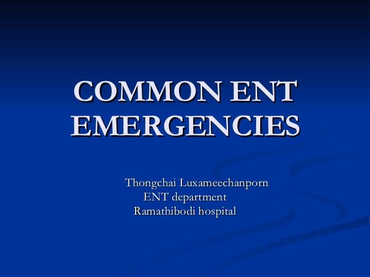 COMMON ENT EMERGENCIES Thongchai Luxameechanporn ENT department Ramathibodi hospital