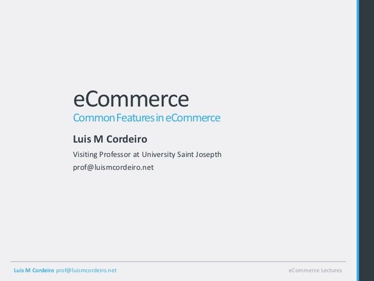 eCommerce                     Common Features in eCommerce                     Luis M Cordeiro                     Visitin...