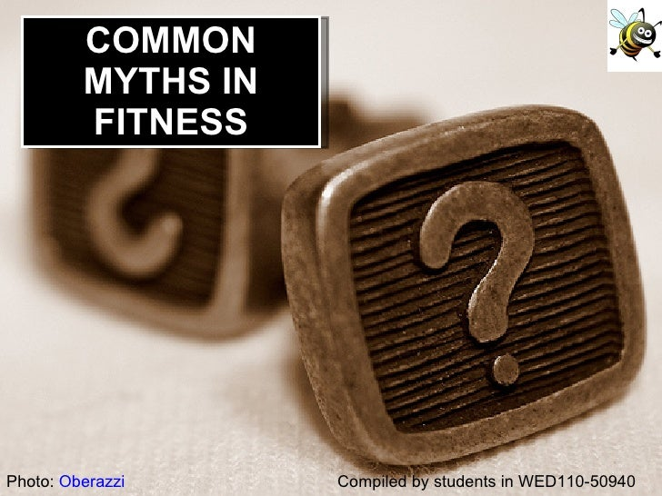 Compiled by students in WED110-50940 Photo:  Oberazzi COMMON MYTHS IN FITNESS
