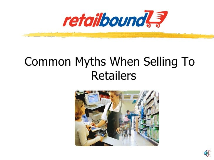 <ul><li>Common Myths When Selling To Retailers </li></ul>
