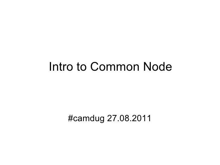 Intro to Common Node #camdug 27.08.2011