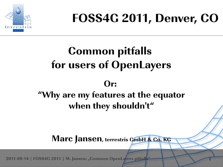 FOSS4G 2011, Denver, CO                        Common pitfalls                    for users of OpenLayers                 ...