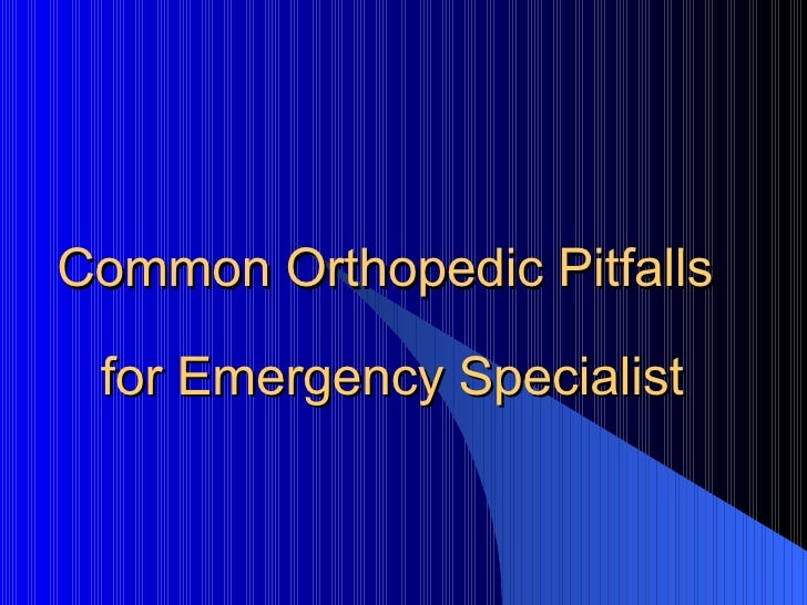 Common Orthopedic Pitfalls  for Emergency Specialist