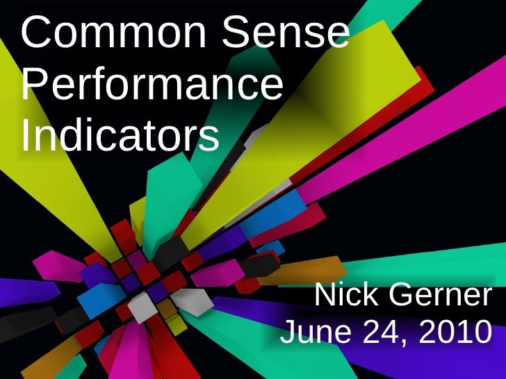 Common Sense Performance Indicators              Nick Gerner          June 24, 2010