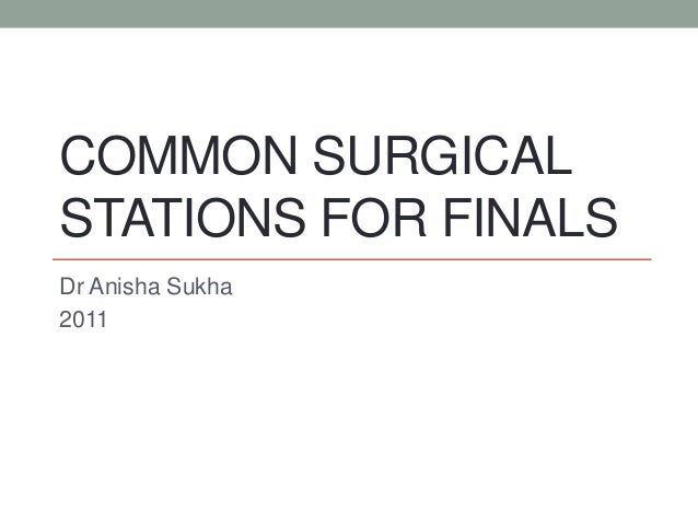 COMMON SURGICAL STATIONS FOR FINALS Dr Anisha Sukha 2011