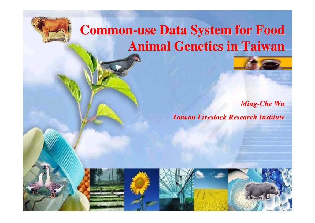 Common-use Data System for Food      Animal Genetics in Taiwan                                      Ming-Che Wu           ...