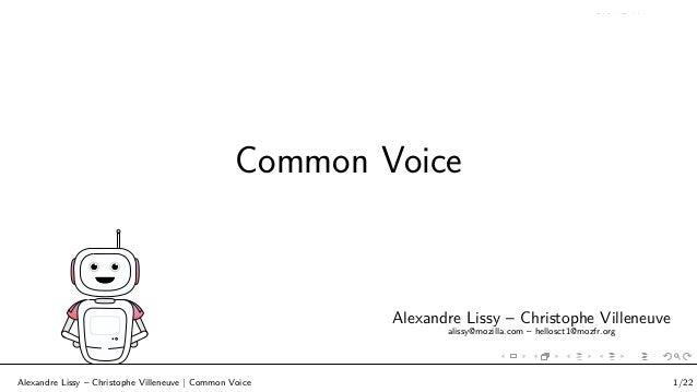 Common Voice Produire des données vocales libres Alexandre Lissy – Christophe Villeneuve alissy@mozilla.com – hellosct1@mo...