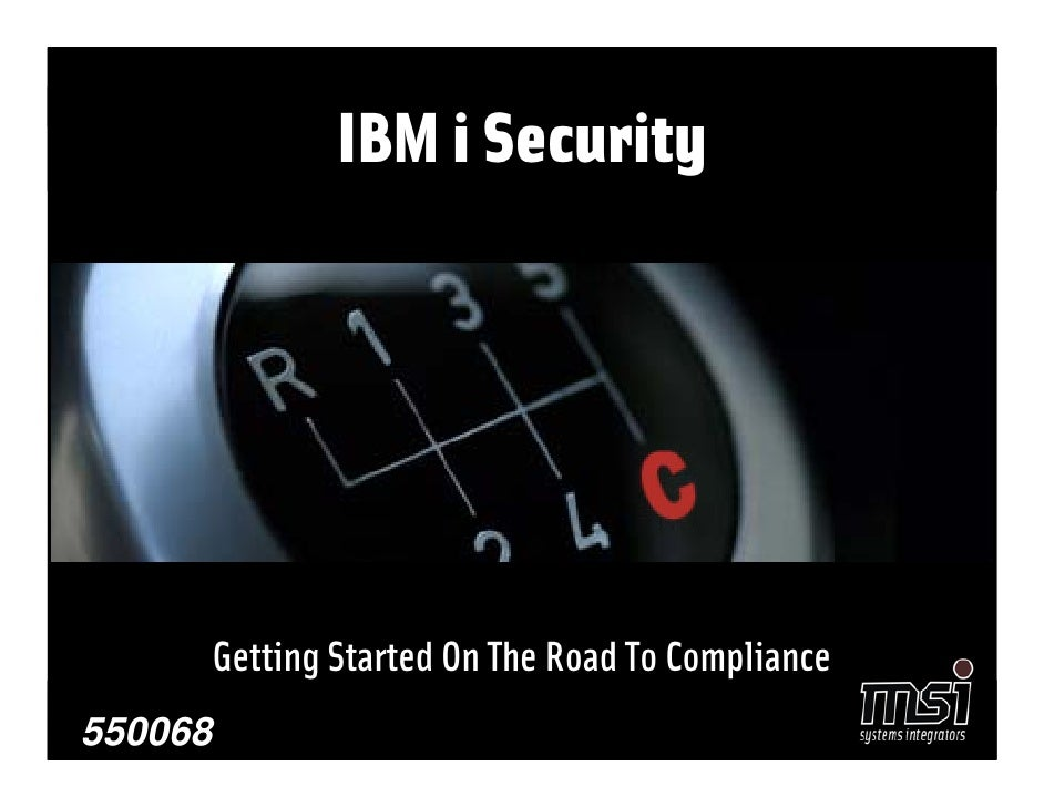 IBM i Security              Getting Started On The Road To Compliance                  Getting Started On The Road To Comp...