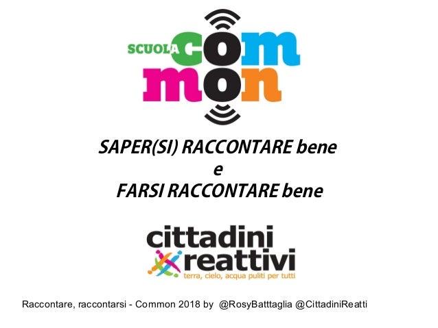 Raccontare, raccontarsi - Common 2018 by @RosyBatttaglia @CittadiniReatti SAPER(SI) RACCONTARE bene e FARSI RACCONTARE bene