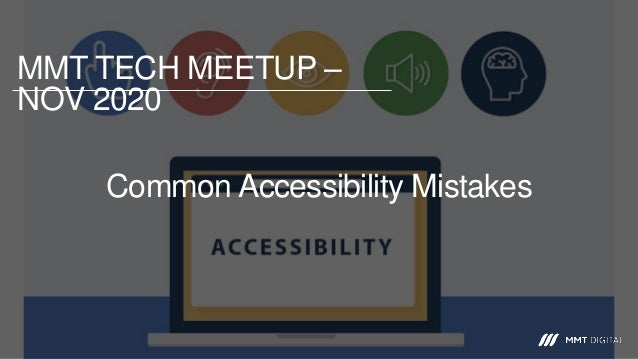 Common Accessibility Mistakes MMT TECH MEETUP – NOV 2020