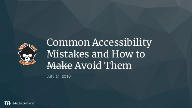 Common Accessibility Mistakes and How to Make Avoid Them July 14, 2018 Mediacurrent