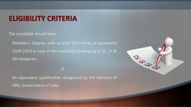 ELIGIBILITY CRITERIA The candidate should have • Bachelor's Degree, with at least 50% marks or equivalent CGPA (45% in cas...