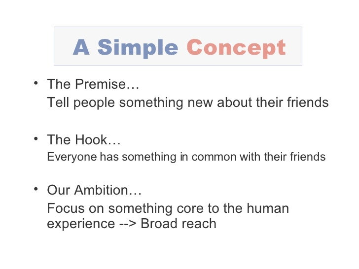 A Simple   Concept <ul><li>The Premise… </li></ul><ul><li>Tell people something new about their friends </li></ul><ul><li>...