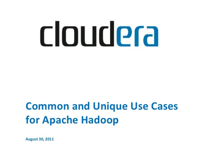 Common and Unique Use Cases for Apache Hadoop  August 30, 2011