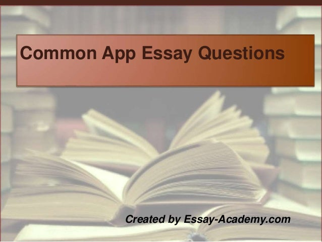essay questions on the common app Learn tips and tricks on how to format your common application essay as well as supplemental essays the most common questions about college application essays.