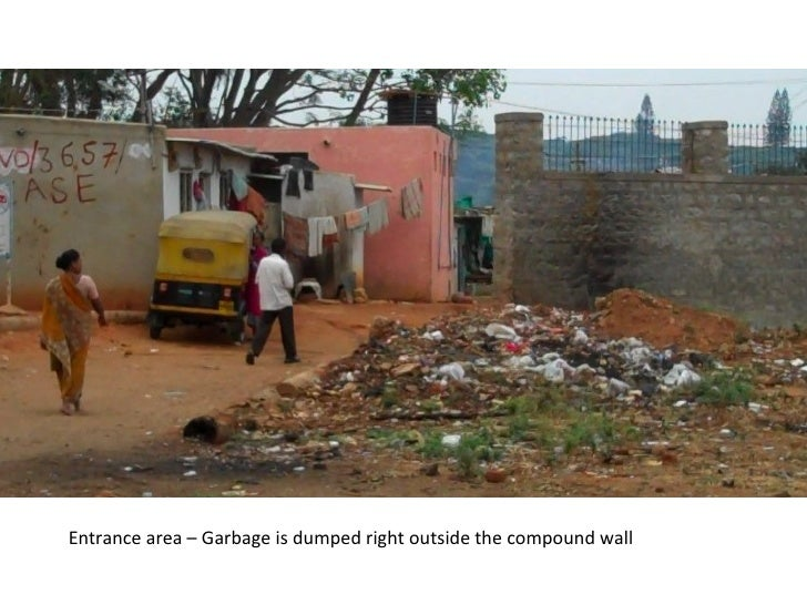 Entrance area – Garbage is dumped right outside the compound wall