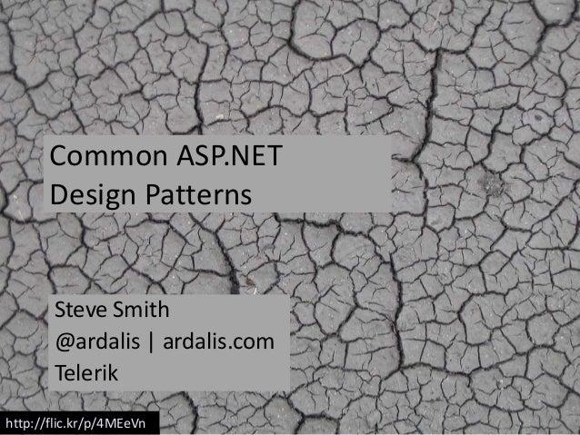 Common ASP.NET       Design Patterns       Steve Smith       @ardalis | ardalis.com       Telerikhttp://flic.kr/p/4MEeVn