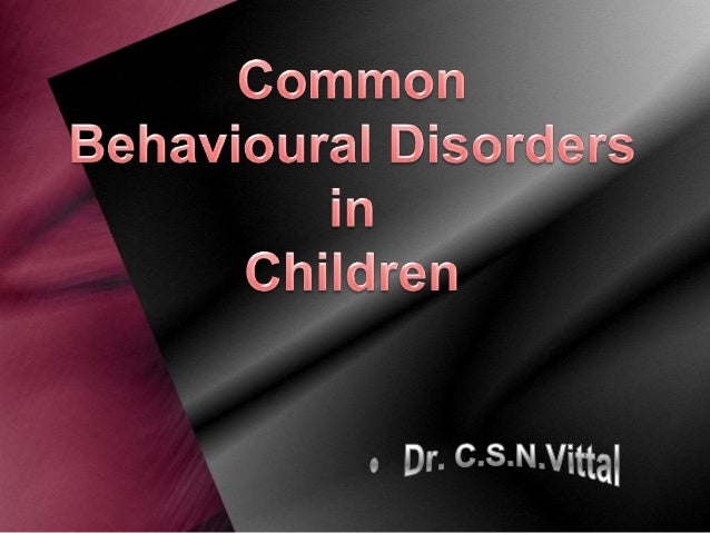 Definition A young person is said to have a behaviour disorder when he or she demonstrates behaviour that is noticeably di...