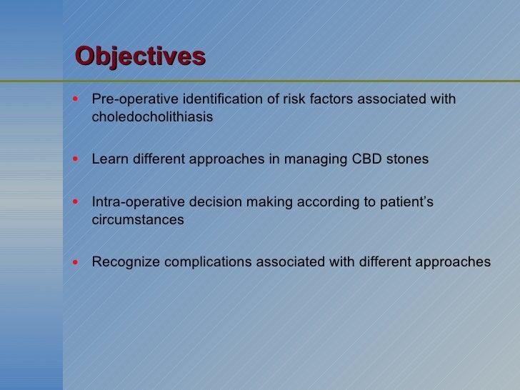 Objectives <ul><li>Pre-operative identification of risk factors associated with choledocholithiasis </li></ul><ul><li>Lear...