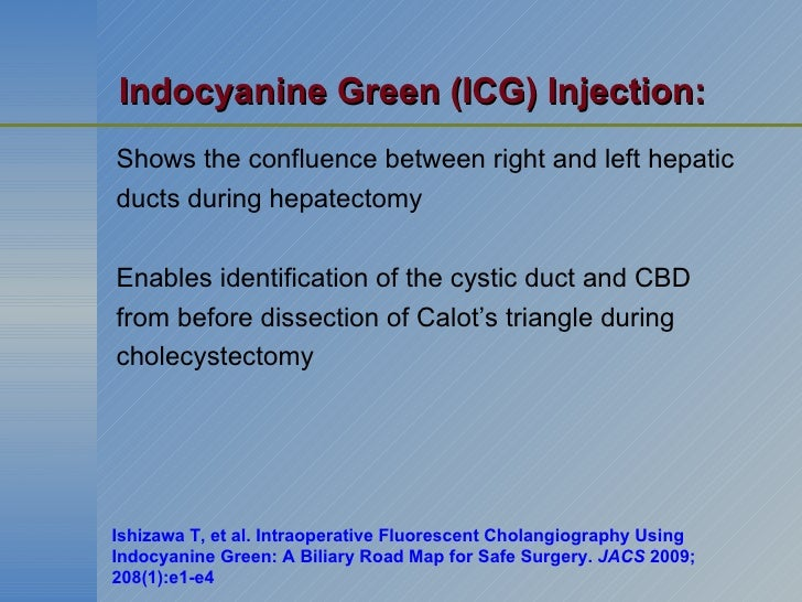 Indocyanine Green (ICG) Injection: <ul><li>Shows the confluence between right and left hepatic  </li></ul><ul><li>ducts du...