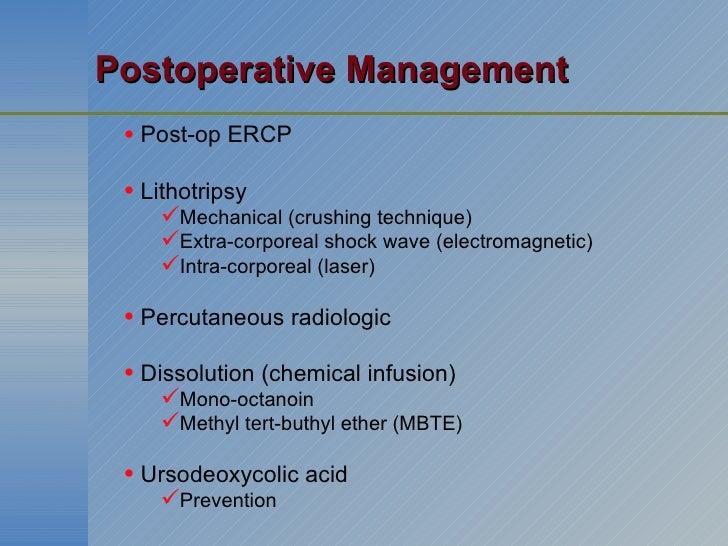 Postoperative Management <ul><li>Post-op ERCP </li></ul><ul><li>Lithotripsy </li></ul><ul><ul><li>Mechanical (crushing tec...