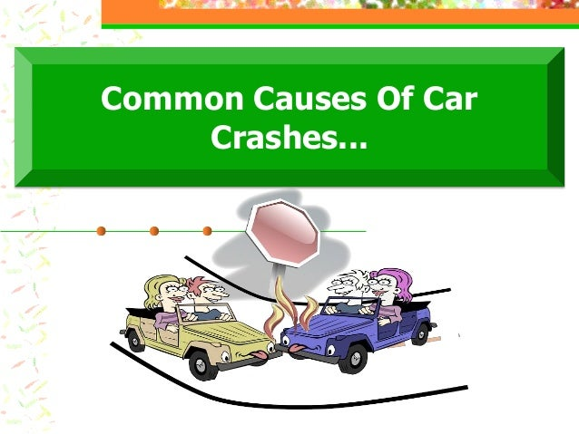 causes of car accidents 1: impaired driving: driving while tired, ill or under the influence of alcohol or  drugs (prescription or illegal) is the single biggest cause of car accidents on irish .