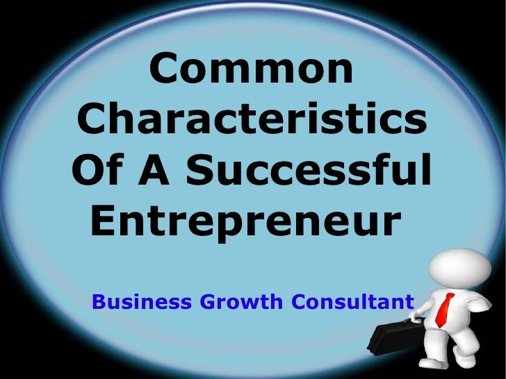 CommonCharacteristicsOf A Successful EntrepreneurBusiness Growth Consultant