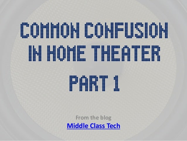 Common Confusion  From the blog Middle Class Tech  Part 1  in Home Theater