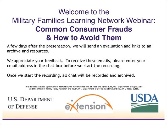 Welcome to the  Military Families Learning Network Webinar: Common Consumer Frauds ! & How to Avoid Them This material i...