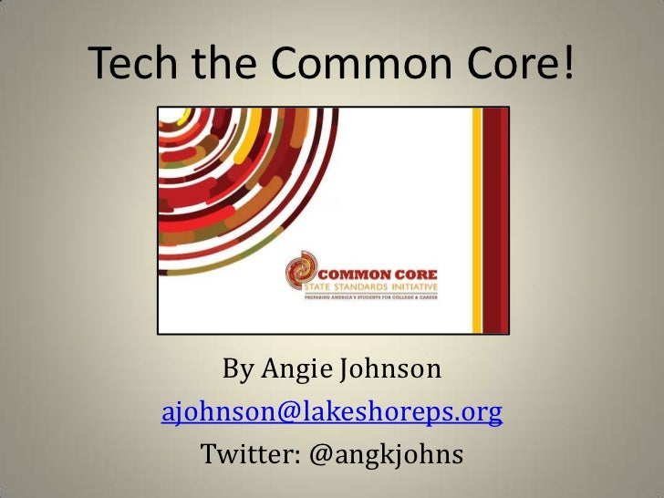 Tech the Common Core!       By Angie Johnson   ajohnson@lakeshoreps.org      Twitter: @angkjohns