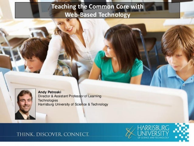 Teaching the Common Core with Web-Based Technology  Andy Petroski Director & Assistant Professor of Learning Technologies ...