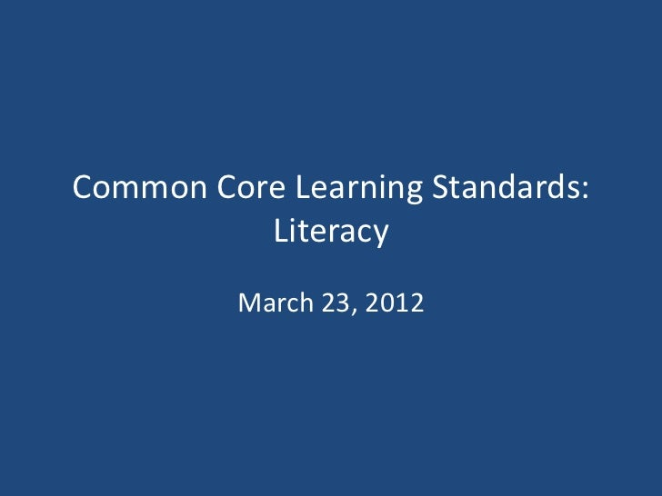 Common Core Learning Standards:          Literacy         March 23, 2012
