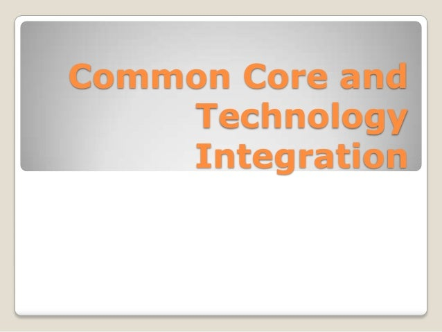 Common Core and Technology Integration